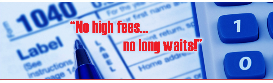"""No high fees...no long waits!"""